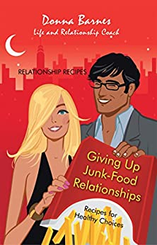 Giving up Junk-Food Relationships: Recipes for Healthy Choices by [Donna Barnes]