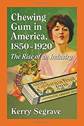 Image: Chewing Gum in America 1850-1920: The Rise of an Industry, by Kerry Segrave (Author). Publisher: McFarland (February 10, 2015)