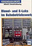 Diesel- und E-Loks im Bahnbetriebswerk: Verkehrsgeschichte (Transpress Verkehrsgeschichte) - Michael Kratsch-Leichsering