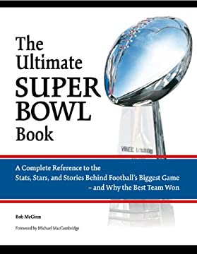The Ultimate Super Bowl Book: A Complete Reference to the Stats, Stars, and Stories Behind Football's Biggest Game - and Why the Best Team Won