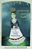 Scattering the Dark: An Anthology of Polish Women Poets - Karen Kovacik