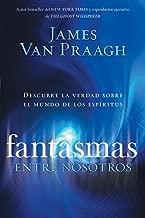 Fantasmas entre nosotros: Descubre la verdad sobre el mundo de los espiritus (Spanish Edition)