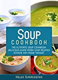 Soup Cookbook: The Ultimate Soup Cookbook: Delicious, Home Made Soup Recipes Anyone Can Make...