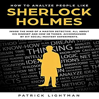 How to Analyze People     Inside the Mind of a Master Detective. All About His Mindset and How He Thinks. Accompanied by DIY Social-Mastery Experiments. (How to Analyze People Like Sherlock, Book 2)              By:                                                                                                                                 Patrick Lightman                               Narrated by:                                                                                                                                 Brandon Woodall                      Length: 1 hr and 58 mins     Not rated yet     Overall 0.0