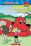 The Biggest Easter Egg (Clifford The Big Red Dog/Big Red Reader)
