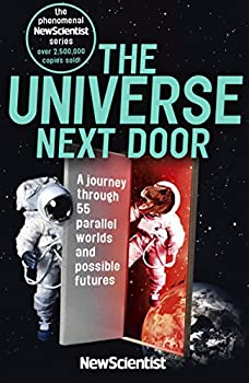 The Universe Next Door  A Journey through 55 Alternative Realities Parallel Worlds and Possible Futures