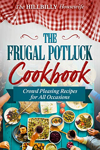 The Frugal Potluck Cookbook: Crowd Pleasing Recipes for All Occasions (Hillbilly Housewife Cookbooks) by [Hillbilly Housewife]