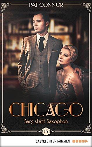 Chicago - Sarg statt Saxophon (Die Krimi-Serie in den Zwanzigern 15)