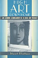High Art Down Home: An Economic Ethnography of a Local Art Market