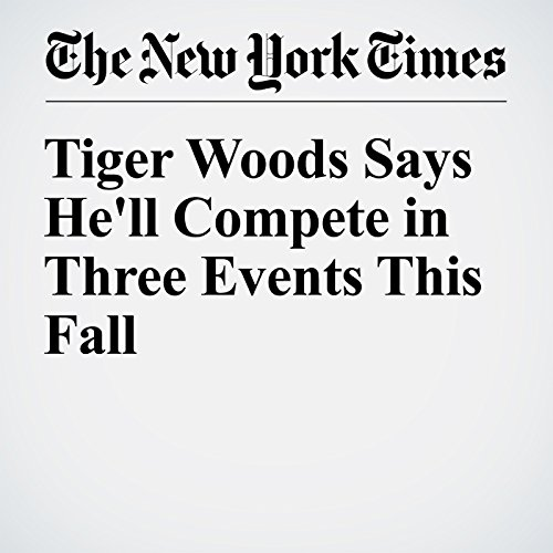Tiger Woods Says He'll Compete in Three Events This Fall audiobook cover art