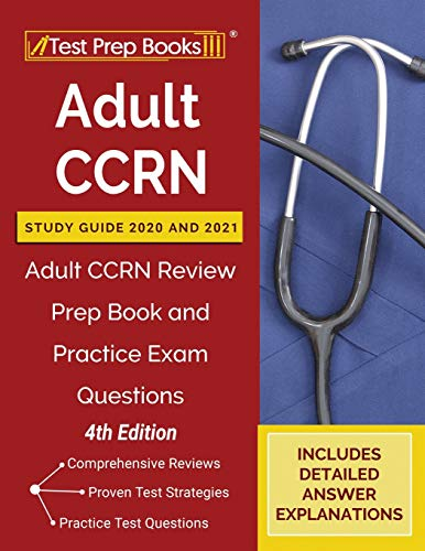 Adult CCRN Study Guide 2020 and 2021: Adult CCRN Review Prep Book and Practice Exam Questions [4th Edition]