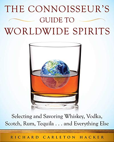 The Connoisseur's Guide to Worldwide Spirits: Selecting and Savoring Whiskey, Vodka, Scotch, Rum, Tequila . . . and Everything Else (Expert's Guide to Selecting, Sipping, an) (English Edition)