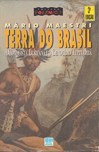 Terra Do Brasil. A Conquista Luzitania E O Genocidio Tupinamba - Coleção Polemica