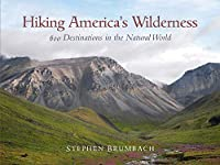 Hiking America's Wilderness: 600 Destinations in the Natural World
