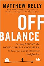 Off Balance: Getting Beyond the Work-Life Balance Myth to Personal and Professional Satisfact ion (English Edition)