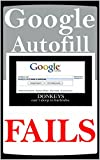 Memes: Amazing GOOGLE AUTOFILL FAILS And Funny Memes - Google Go Home Now LOL Dank Memes Books