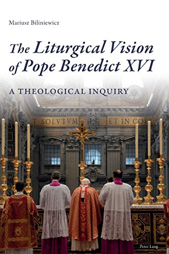 Compare Textbook Prices for The Liturgical Vision of Pope Benedict XVI: A Theological Inquiry New Edition ISBN 9783034309233 by Biliniewicz, Mariusz