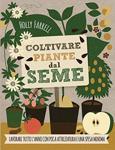 Coltivare piante dal seme. Lavorare tutto l'anno con poca attrezzatura e una spesa minima