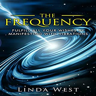 The Frequency: Fulfill All Your Wishes by Manifesting with Vibrations audiobook cover art