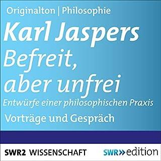 Befreit, aber unfrei     Entwürfe einer philosophischen Praxis              Autor:                                                                                                                                 Karl Jaspers                               Sprecher:                                                                                                                                 Karl Jaspers,                                                                                        Kurt Rossmann                      Spieldauer: 4 Std. und 21 Min.     Noch nicht bewertet     Gesamt 0,0