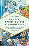 Angels, Spirit Guides & Goddesses: A Guide to Working with 100 Divine Beings in Your Daily Life