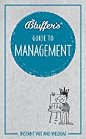 Bluffer's Guide To Management: Instant Wit and Wisdom (Bluffer's Guides)