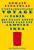 L'extraordinaire voyage du fakir qui était resté coincé dans une armoire Ikea (LE DILETTANTE)