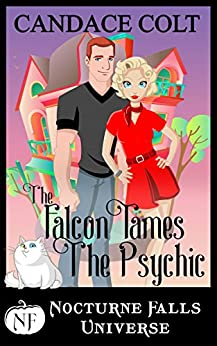 The Falcon Tames The Psychic: A Nocturne Falls Universe story by [Candace Colt, Kristen Painter]