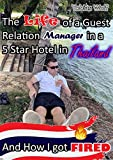 The Life of a Guest Relation Manager in a 5 Star Hotel in Thailand: And How I got Fired (English Edition)