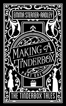 Making a Tinderbox (The Tinderbox Tales Book 1) by [Emma Sterner-Radley]