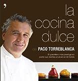 La cocina dulce : el pastelero más prestigioso pone sus recetas al alcance de todos by Francisco Torreblanca García(2013-10-01)