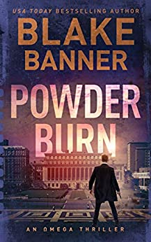 Powder Burn - An Omega Thriller (Omega Series Book 8) by [Blake Banner]