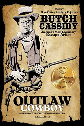 History: Short Story Literary Criticism, Butch Cassidy, America's Most Legendary Escape Artist history: History: Outlaw Cowboy, Leader of the Wild Bunch ... Outlaws in History Book 1) (English Edition)