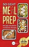 So geht Meal Prep: Die 100 schnellsten und besten Rezepte ( Inkl. 7 Tage Low Carb...