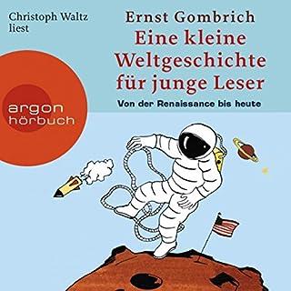 Eine kurze Weltgeschichte für junge Leser: Von der Renaissance bis heute                   By:                                                                                                                                 Ernst H. Gombrich                               Narrated by:                                                                                                                                 Christoph Waltz                      Length: 4 hrs and 30 mins     1 rating     Overall 5.0
