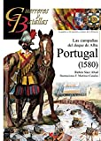Portugal 1580. Las campañas Del Duque De Alba: Portugal 150: 135 (Guerreros y Batallas)