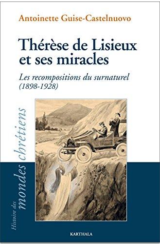 Thérèse de Lisieux et ses miracles : Les recompositions du surnaturel (1898-1928)