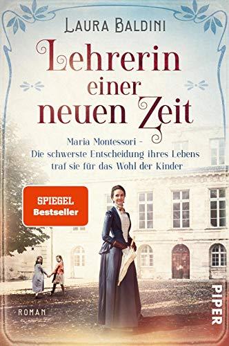 Lehrerin einer neuen Zeit (Bedeutende Frauen, die die Welt verändern 1): Maria Montessori – Die schwerste Entscheidung ihres Lebens traf sie für das Wohl der Kinder