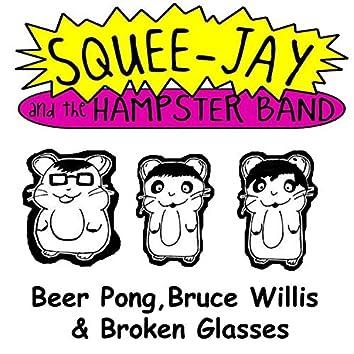 Beer Pong, Bruce Willis & Broken Glasses