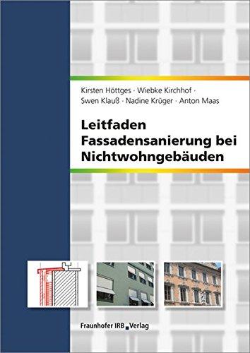 Leitfaden Fassadensanierung bei Nichtwohngebäuden: Mit Maßnahmenkatalog (165 S.) auf CD-ROM. Bauphysikalische Anforderungen und Wirtschaftlichkeit.: ... Anforderungen und Wirtschaftlichkeit.