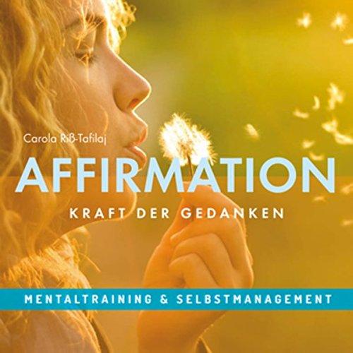 Affirmation: Kraft der Gedanken, Positives Denken durch Suggestion erlernen für mehr Erfolg, Selbstbewusstsein und Gesundheit im Leben