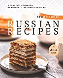 Traditional Russian Recipes: A Complete Cookbook of Authentic Russian Dish Ideas!