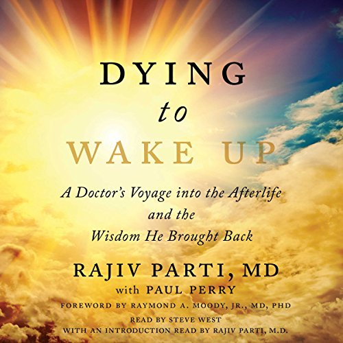 Dying to Wake Up Audiobook By Rajiv Parti M.D., Paul Perry, Raymond Moody Jr. MD PhD cover art