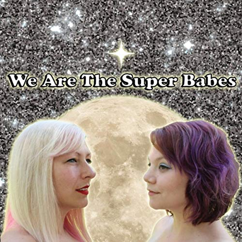 We Are the Super Babes [Explicit]