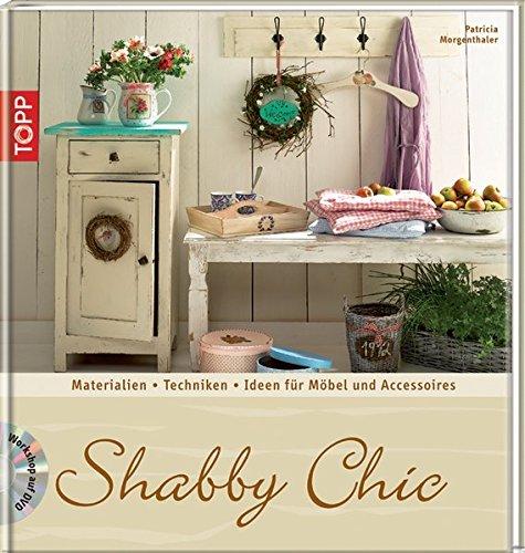 Shabby Chic: Materialien, Grundtechniken, Ideen für Möbel und Accessoires (Trendwerkbuch)