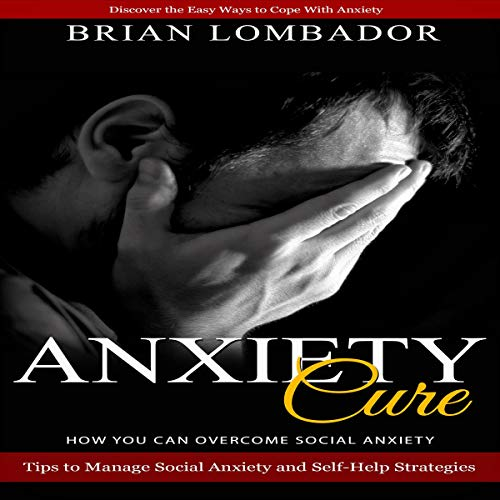 Anxiety Cure - How You Can Overcome Social Anxiety Titelbild