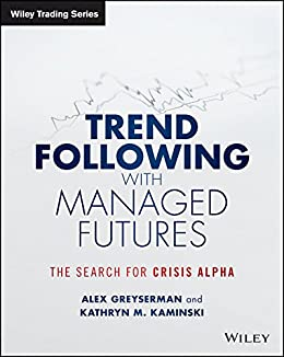 Trend Following with Managed Futures: The Search for Crisis Alpha (Wiley Trading) by [Alex Greyserman, Kathryn Kaminski]