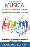 MÚSICA, TU GRAN ALIADA EN EL AULA: Mejora el aprendizaje y la convivencia