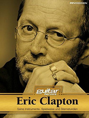 Eric Clapton. Seine Instrumente, Spielweise und Studiotricks. Guitar Heroes: Seine Instrumente, Spielweise und Sternstunden