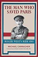 The Man Who Saved Paris: Roger West's Ride 1914